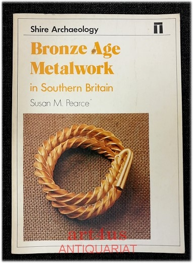 Bronze Age Metalwork in Southern Britain (Lifelines)
