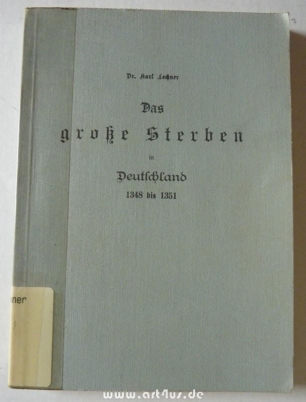 Das grosse Sterben in Deutschland in den Jahren 1348 - 1351 und die folgenden Pestepedemien bis zum Schlusse des 14. Jahrhunderts.