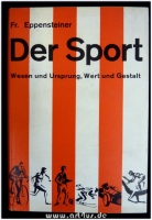 Der Sport : Wesen und Ursprung, Wert und Gestalt.