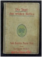 Die Jagd des wilden Rosses oder Die Kriegsfährte :Erzählung aus dem fernen Westen.