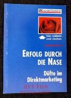Erfolg durch die Nase : Düfte im Direktmarketing.