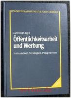 Öffentlichkeitsarbeit und Werbung : Instrumente, Strategien, Perspektiven.