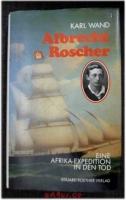 Albrecht Roscher : Eine Afrika-Expedition in den Tod.