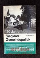 150 Jahre Sieglarer Gemeindepolitik.: hrsg. von der Gemeinde Sieglar anlässlich der Grundsteinlegung des neuen Rathauses.