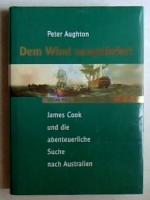Dem Wind ausgeliefert : Vom Pol zum Äquator : James Cook und die abenteuerliche Suche nach Australien.
