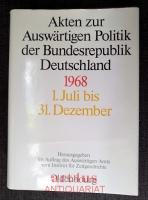 Akten zur Auswärtigen Politik der Bundesrepublik Deutschland : 1968 : Zwei Bände - Bd 1: 1. Januar bis 30. Juni u. Bd. 2: 1. Juli bis 31. Dezember.