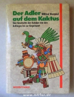 Der Adler auf dem Kaktus : die Geschichte der Azteken von den Anfängen bis zur Gegenwart.