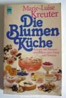 Die Blumen-Küche (Blumenküche) : Rezepte mit Blumen und Blüten zum Essen und Trinken.