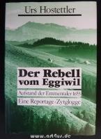 Der Rebell vom Eggiwil : Aufstand der Emmentaler 1653 : eine Reportage.