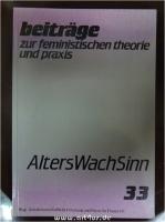 Alterswachsinn : Beiträge zur feministischen Theorie und Praxis ; H. 33 : Jg. 15