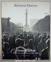 Barbara Klemm : Unsere Jahre - Bilder aus Deutschland 1968 - 1998