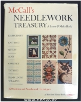 McCall`s Needlework Treasury : A Learn & Make Book. Embroidery : Knitting : Quilts : Rugs : Crochet : Tatting : Hand Loom Weaving