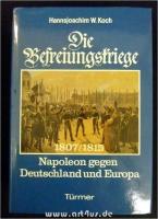 Die Befreiungskriege 1807 - 1815 : Napoleon gegen Deutschland und Europa.
