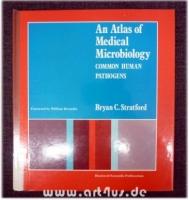 Atlas of Medical Microbiology : Common Human Pathogens.
