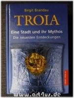 Troia : eine Stadt und ihr Mythos ; die neuesten Entdeckungen.
