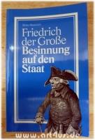 Friedrich der Große : Besinnung auf den Staat.