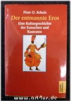 Der entmannte Eros : eine Kulturgeschichte.