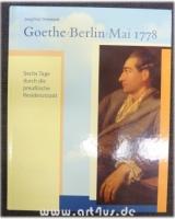 Goethe, Berlin, Mai 1778 : sechs Tage durch die preußische Residenzstadt ; [Ausstellung im Preußenjahr 2001, 27. April bis 9. Juni 2001].