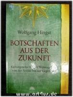 Botschaften aus der Zukunft : Kulturgeschichte der Weissagungen von der Antike bis zur Gegenwart.