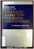 Laterales Marketing für echte Innovationen : auf Abwegen zum Erfolg.