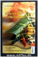 Ayurveda-Heilmittel : die sanften Helfer von A bis Z ; die besten Anwendungen und Rezepte.