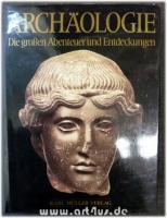 Archäologie : Die großen Abenteuer und Entdeckungen.