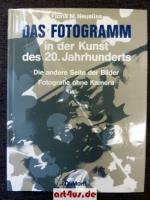 Das Fotogramm in der Kunst des 20. [zwanzigsten] Jahrhunderts : Die andere Seite der Bilder : Fotografie ohne Kamera.