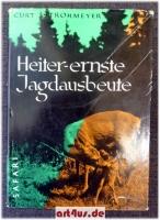 Heiter-ernste Jagdausbeute : Vom Hubertushirsch und der Jagd in europäischen Jagdrevieren.