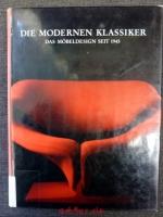 Die modernen Klassiker : das Möbeldesign seit 1945.