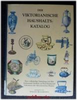 Der viktorianische Haushaltskatalog : eine vollständige Sammlung von über fünftausend Artikeln zur Einrichtung und Dekoration des viktorianischen Heimes.