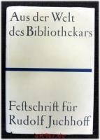 Aus der Welt des Bibliothekars : Festschrift für Rudolf Juchhoff.
