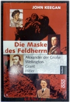 Die Maske des Feldherrn : Alexander der Große, Wellington, Grant, Hitler.