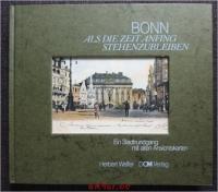 Bonn - als die Zeit anfing stehenzubleiben : ein Stadtrundgang mit alten Ansichtskarten.