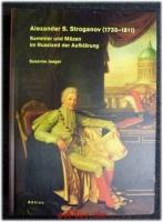 Alexander S. Stroganov (1733 - 1811) : Sammler und Mäzen im Russland der Aufklärung.