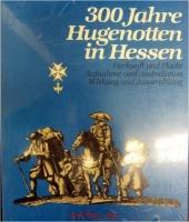 300 [Dreihundert] Jahre Hugenotten in Hessen