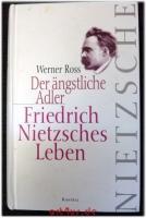 Der ängstliche Adler : Friedrich Nietzsches Leben.