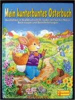 Mein kunterbuntes Osterbuch - Geschichten in Großdruckschrift, Lieder mit bunten Noten, Backrezepte und Bastelanleitungen.