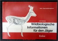 Wildbiologische Informationen für den Jäger : Jagd + Hege Ausbildungsbuch 1