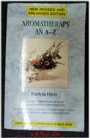 Aromatherapy an A - Z : The most comprehensive Guide to Aromatherapy ever published.