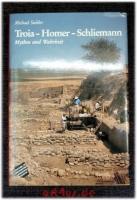 Troia - Homer - Schliemann : Mythos und Wahrheit.