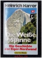 Die Weisse Spinne : d. Geschichte d. Eiger-Nordwand.