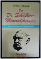 Die Dr.-Schüssler-Mineraltherapie : Selbstheilung und Lebenskraft ; wie Sie Ihr richtiges Heilmittel selbst finden und anwenden.