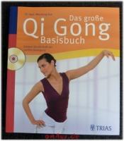 Das große Qi-Gong-Basisbuch : Erleben sie die Kraft der sanften Bewegung : inkl. CD