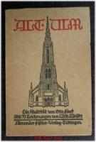 Alt-Ulm : Ein Stadtbild von Otto Linck : Mit 70 Zeichnungen von Wilhelm Weisser