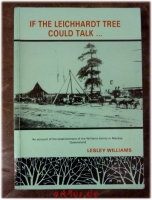 If the Leichhardt Tree Could Talk : An account of the establishment of the Williams family in Mackay, Queensland.
