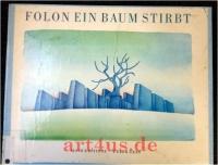 Ein Baum stirbt :  24 Aquarelle mit einem Vorwort des Künstlers und einer Originallithographie von Max Ernst.