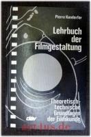 Lehrbuch der Filmgestaltung : Theoretisch-technische Grundlagen der Filmkunde.
