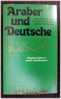 Araber und Deutsche : Begegnungen in e. Jahrtausend.