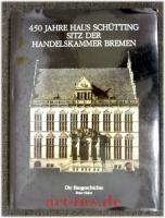 450 [Vierhundertfünfzig] Jahre Haus Schütting, Sitz der Handelskammer Bremen : die Baugeschichte.
