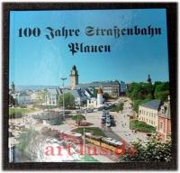 100 Jahre Straßenbahn  Plauen : 1984 - 1994 : die Chronik der Straßenbahn.